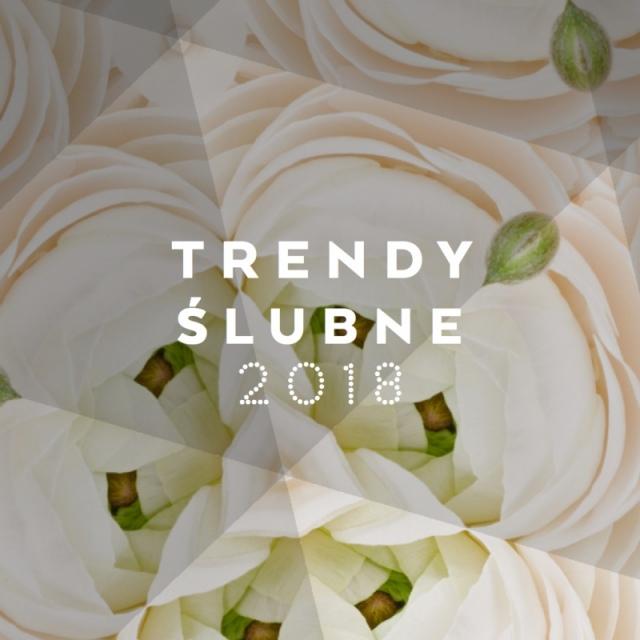 TRENDY ŚLUBNE 2018